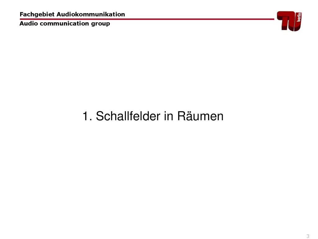 3 1. Schallfelder in Räumen Fachgebiet Audiokom...