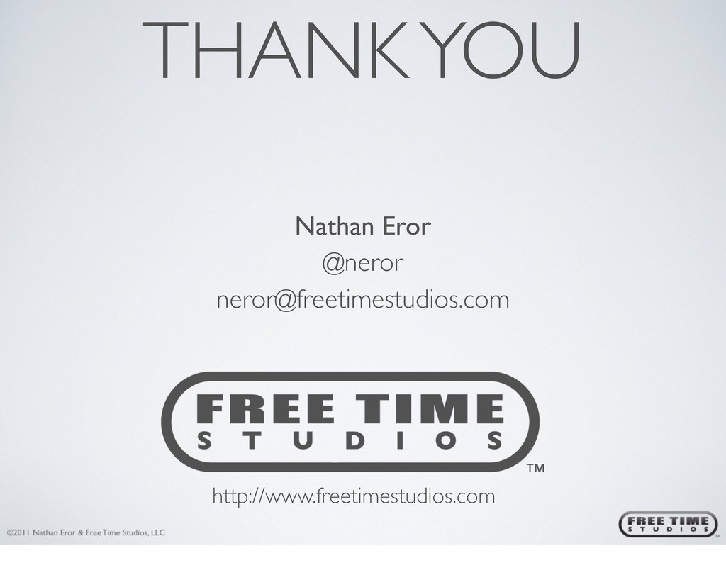 THANK YOU http://www.freetimestudios.com Nathan...