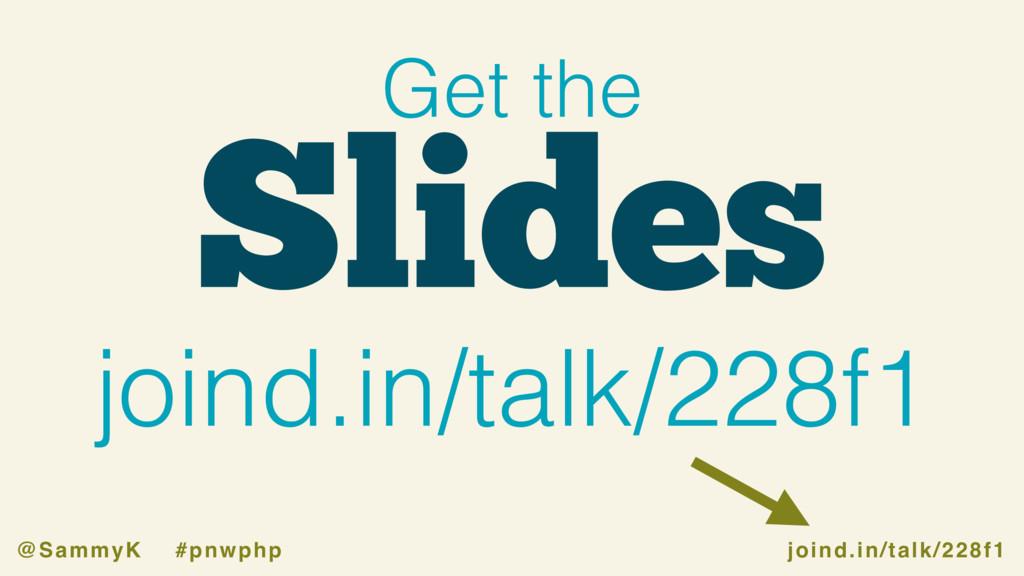 joind.in/talk/228f1 @SammyK #pnwphp Slides Get ...