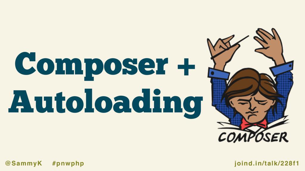 joind.in/talk/228f1 @SammyK #pnwphp Composer + ...