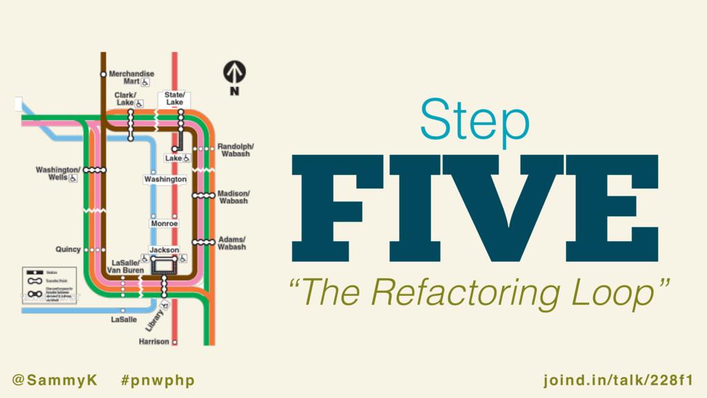 "joind.in/talk/228f1 @SammyK #pnwphp FIVE Step ""..."