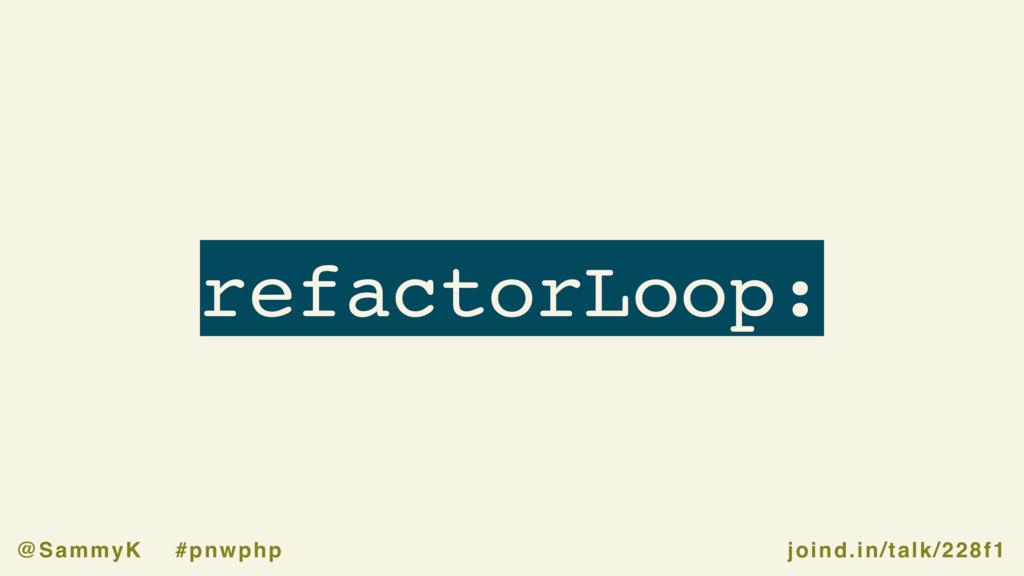 joind.in/talk/228f1 @SammyK #pnwphp refactorLoo...