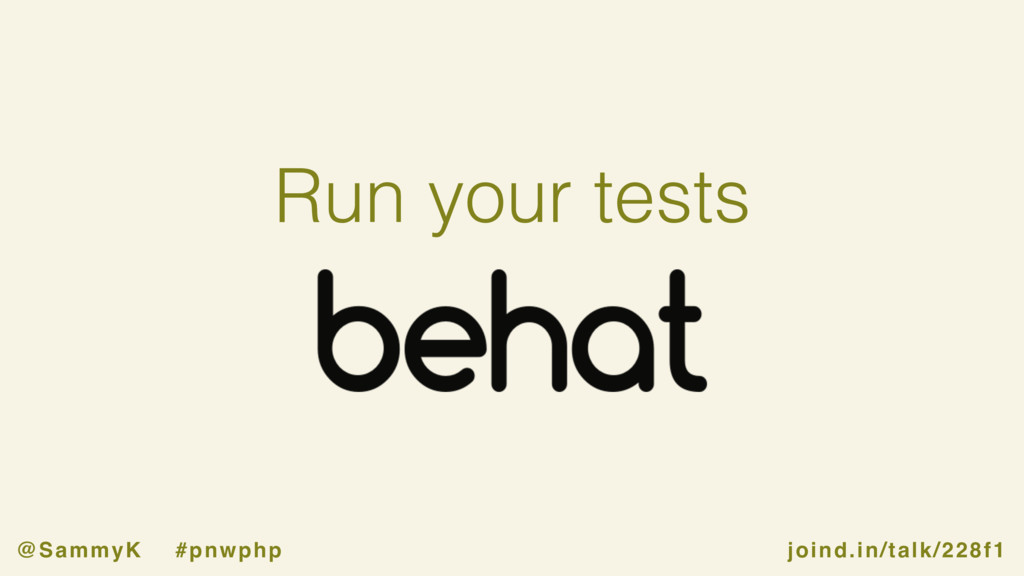 joind.in/talk/228f1 @SammyK #pnwphp Run your te...