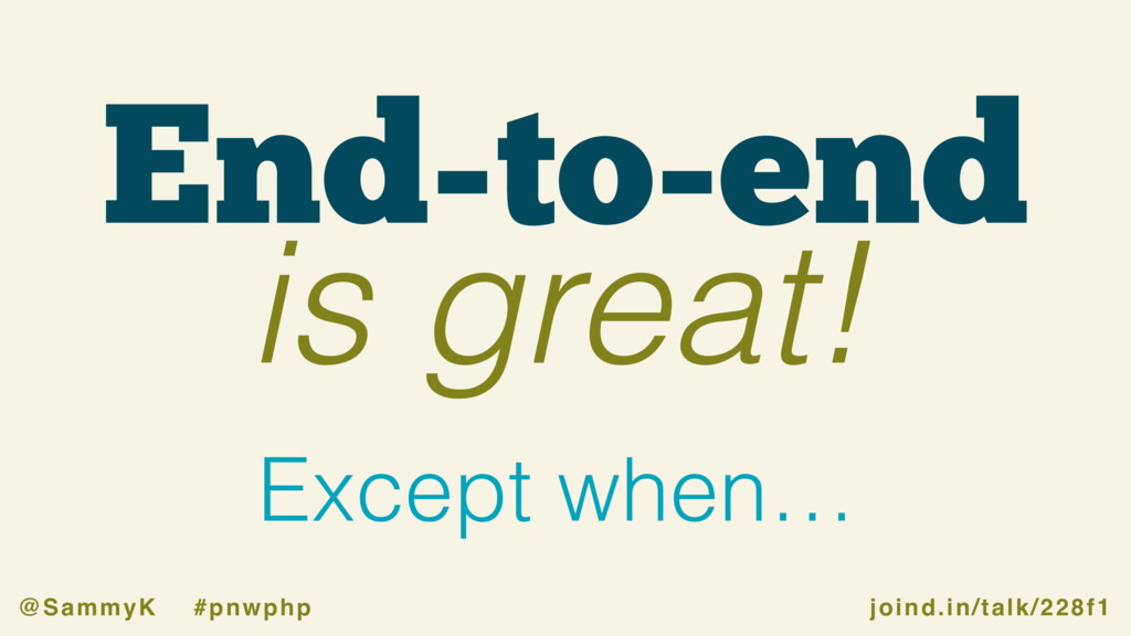 joind.in/talk/228f1 @SammyK #pnwphp End-to-end ...