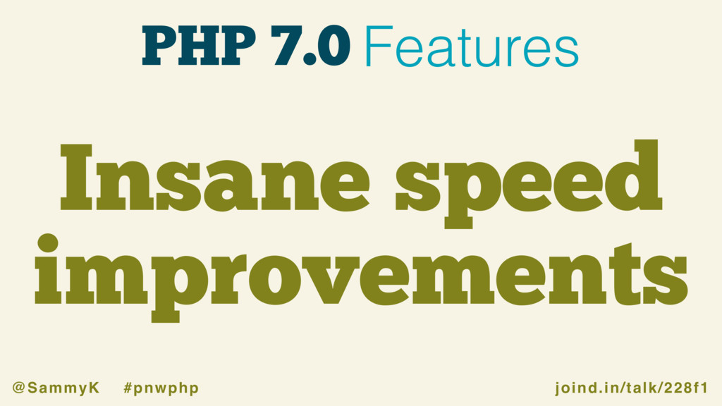 joind.in/talk/228f1 @SammyK #pnwphp PHP 7.0 Fea...