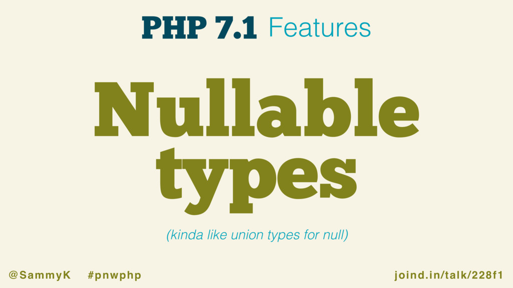 joind.in/talk/228f1 @SammyK #pnwphp Nullable ty...