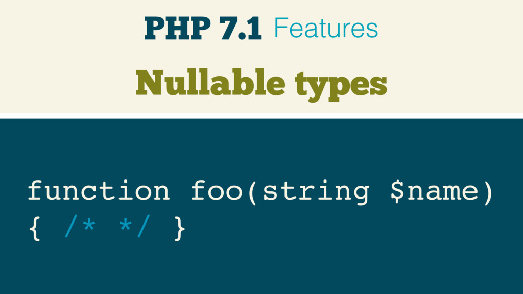 Nullable types function foo(string $name) { /*...