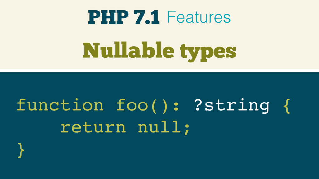 Nullable types function foo(): ?string { return...
