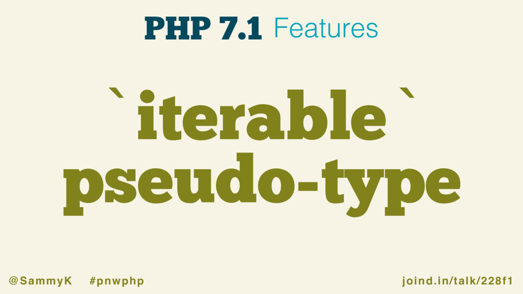 joind.in/talk/228f1 @SammyK #pnwphp `iterable` ...