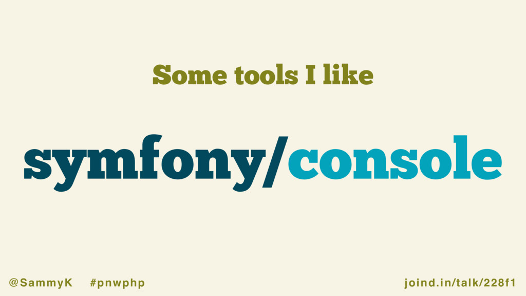 joind.in/talk/228f1 @SammyK #pnwphp Some tools ...