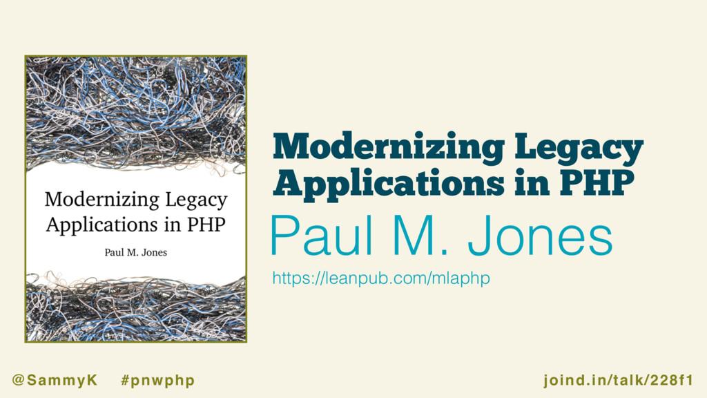 joind.in/talk/228f1 @SammyK #pnwphp Modernizing...