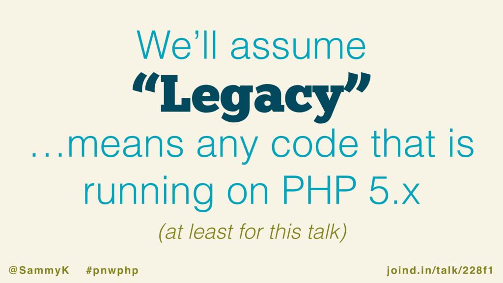 "joind.in/talk/228f1 @SammyK #pnwphp ""Legacy"" We..."