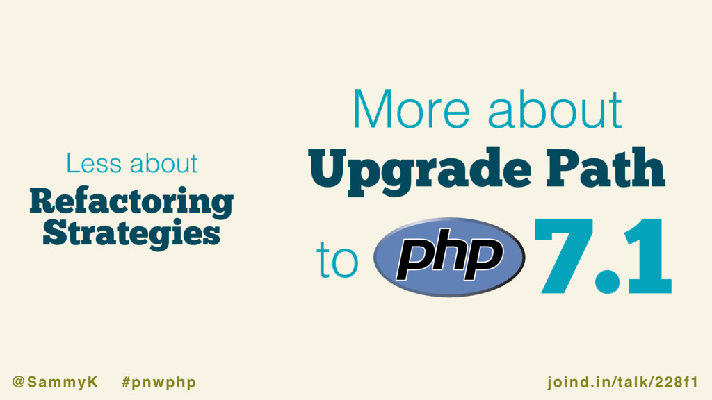 joind.in/talk/228f1 @SammyK #pnwphp Upgrade Pat...