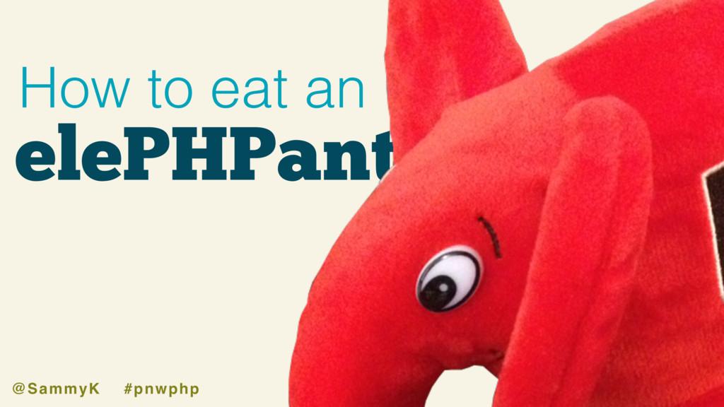 joind.in/talk/228f1 @SammyK #pnwphp elePHPant H...
