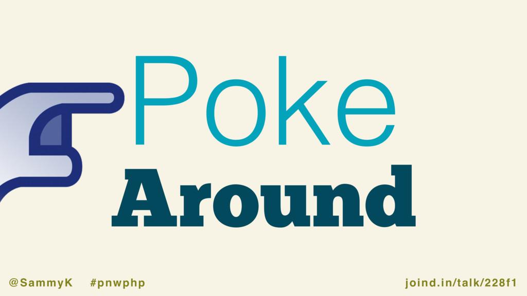 joind.in/talk/228f1 @SammyK #pnwphp Around Poke