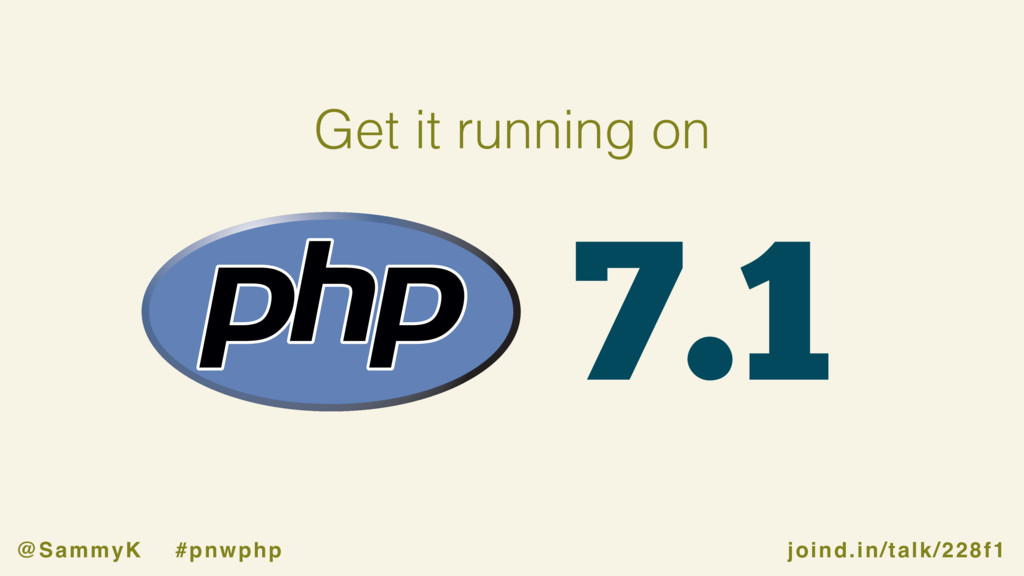 joind.in/talk/228f1 @SammyK #pnwphp 7.1 Get it ...