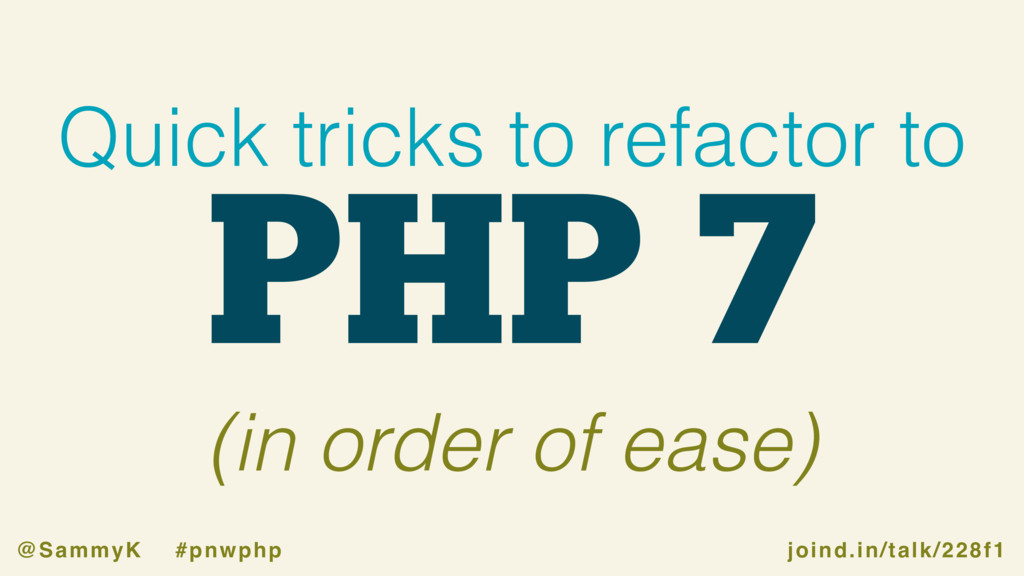 joind.in/talk/228f1 @SammyK #pnwphp PHP 7 Quick...