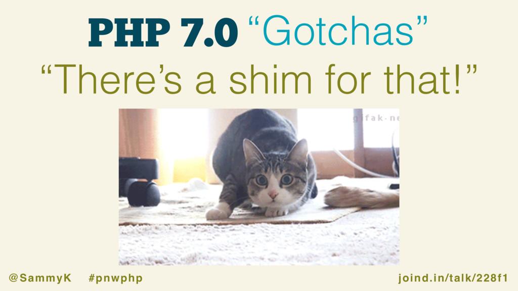"joind.in/talk/228f1 @SammyK #pnwphp PHP 7.0 ""Go..."