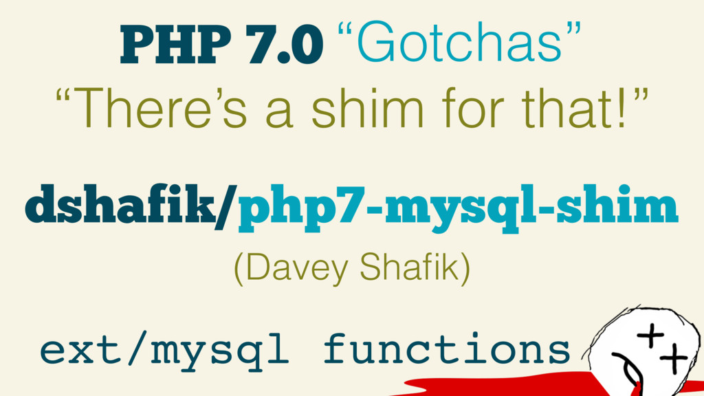 "PHP 7.0 ""Gotchas"" ""There's a shim for that!"" ex..."