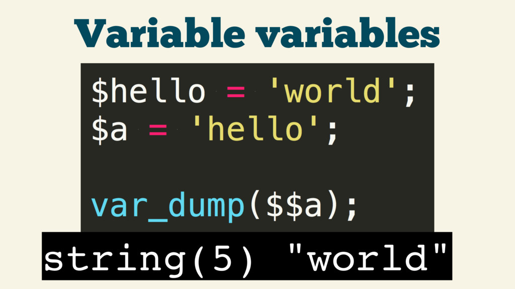 "Variable variables string(5) ""world"""