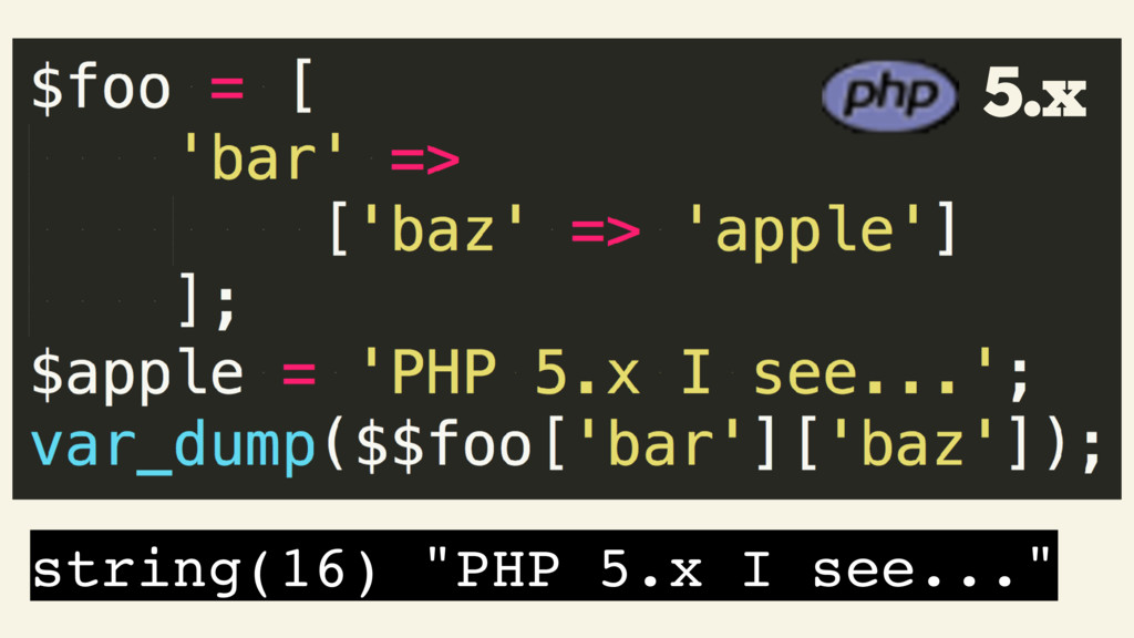 "string(16) ""PHP 5.x I see..."" 5.x"