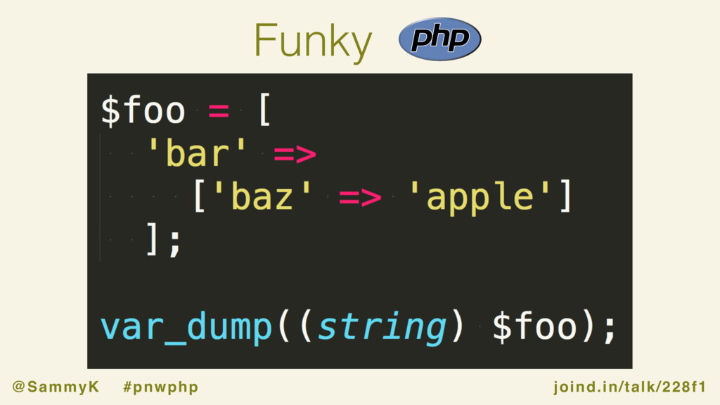 joind.in/talk/228f1 @SammyK #pnwphp Funky