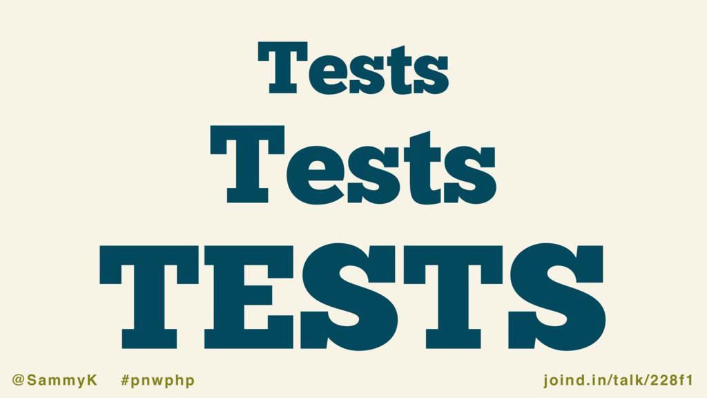 joind.in/talk/228f1 @SammyK #pnwphp Tests TESTS...