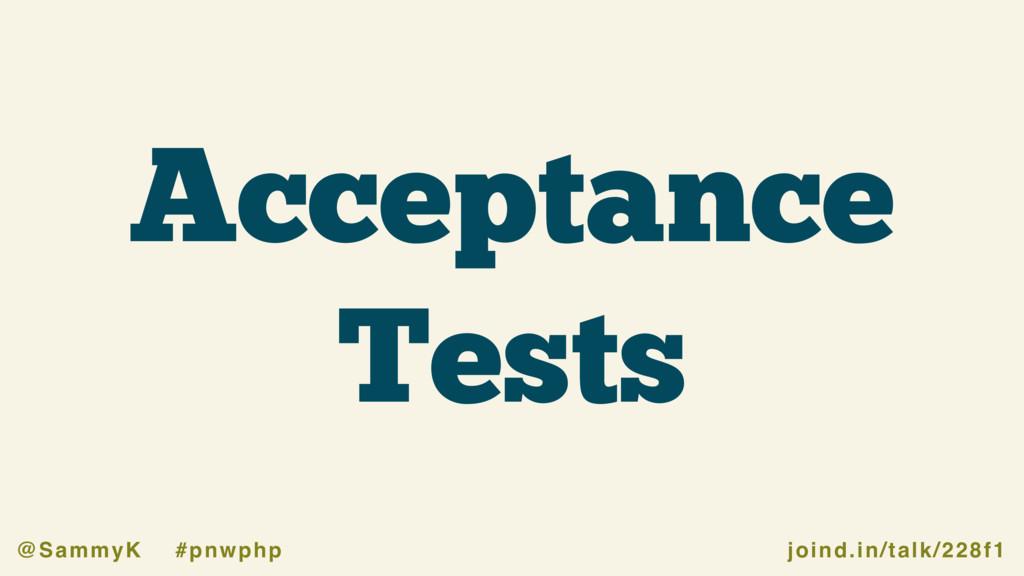 joind.in/talk/228f1 @SammyK #pnwphp Acceptance ...