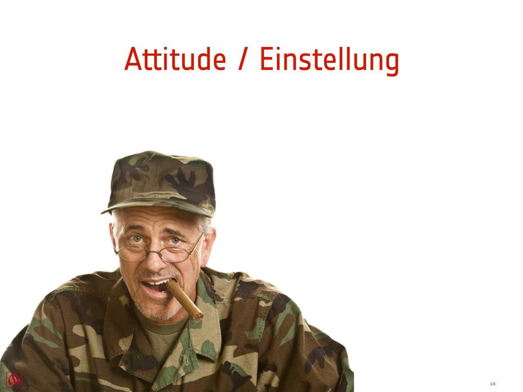 Attitude / Einstellung 14