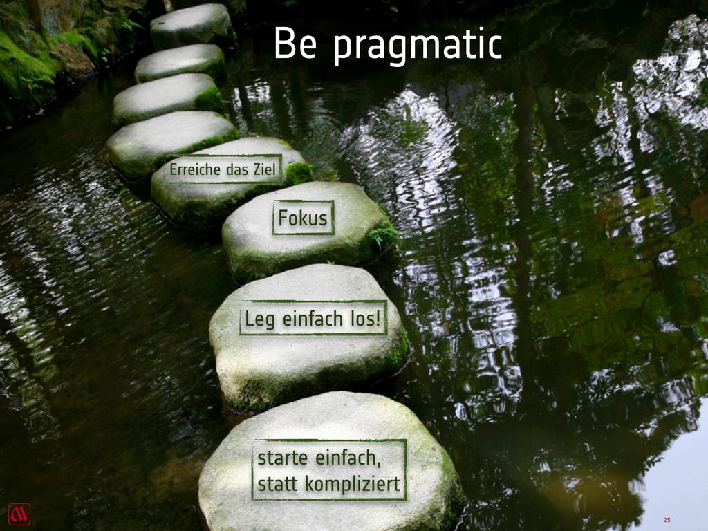 Be pragmatic 25 starte einfach, statt komplizie...