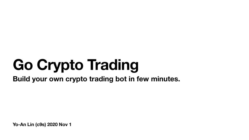 Yo-An Lin (c9s) 2020 Nov 1 Go Crypto Trading Bu...