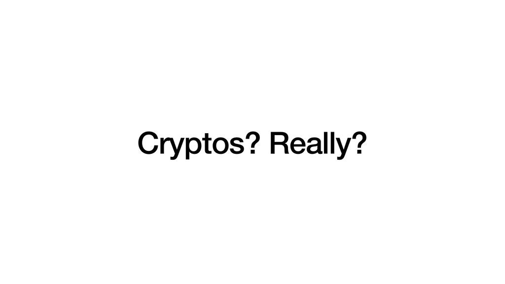 Cryptos? Really?