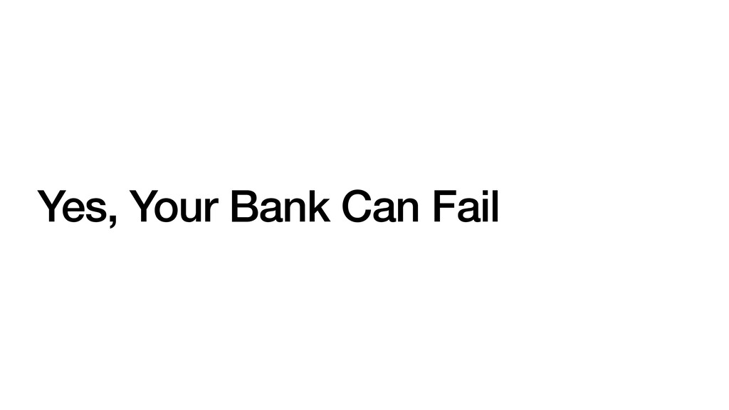 Yes, Your Bank Can Fail