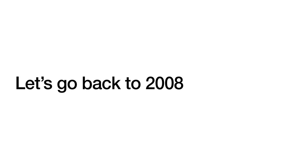 Let's go back to 2008