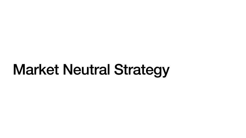 Market Neutral Strategy