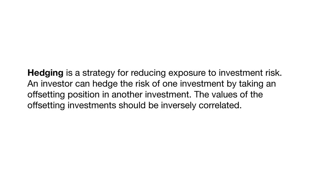 Hedging is a strategy for reducing exposure to ...