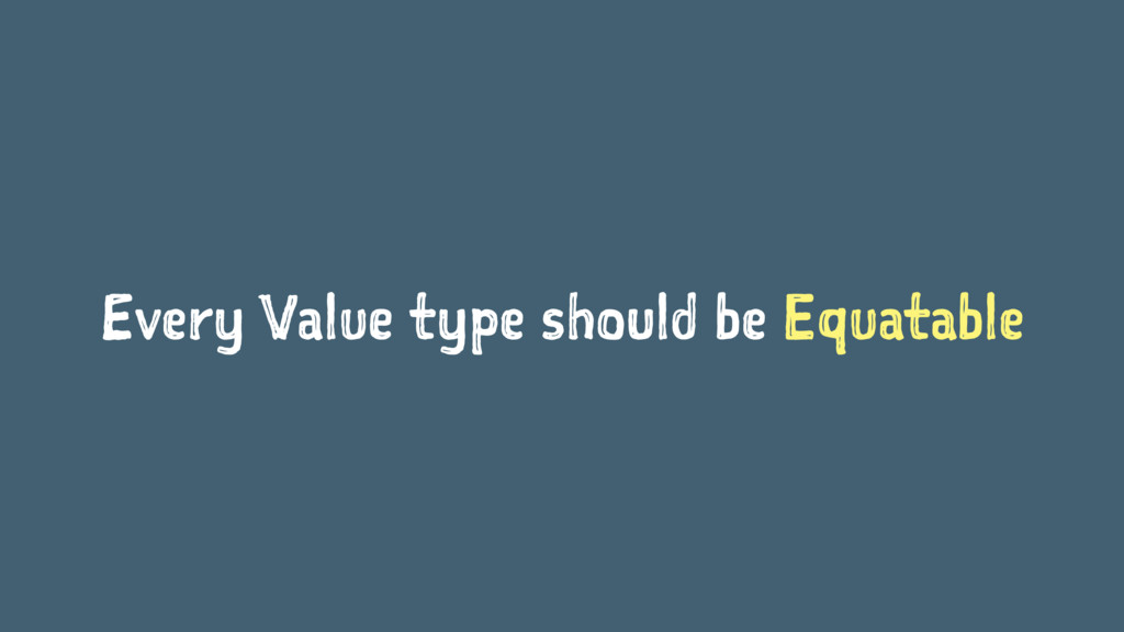 Every Value type should be Equatable