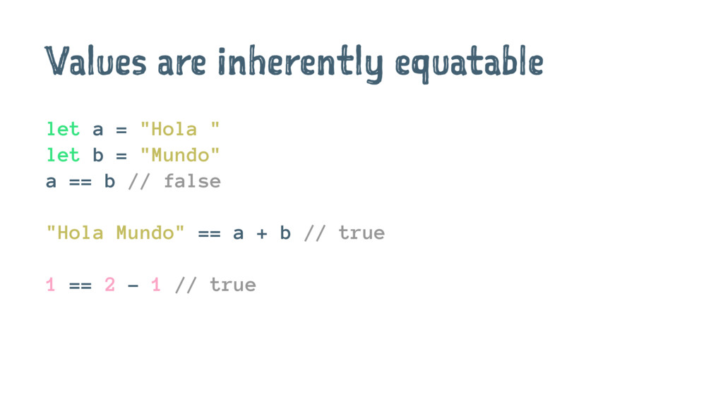 """Values are inherently equatable let a = """"Hola """"..."""
