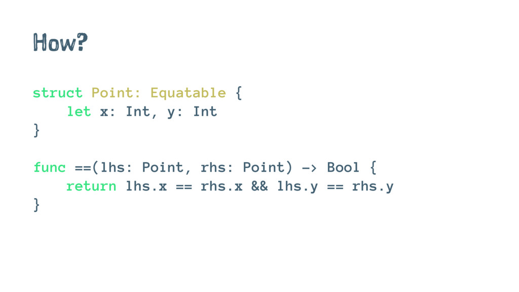 How? struct Point: Equatable { let x: Int, y: I...