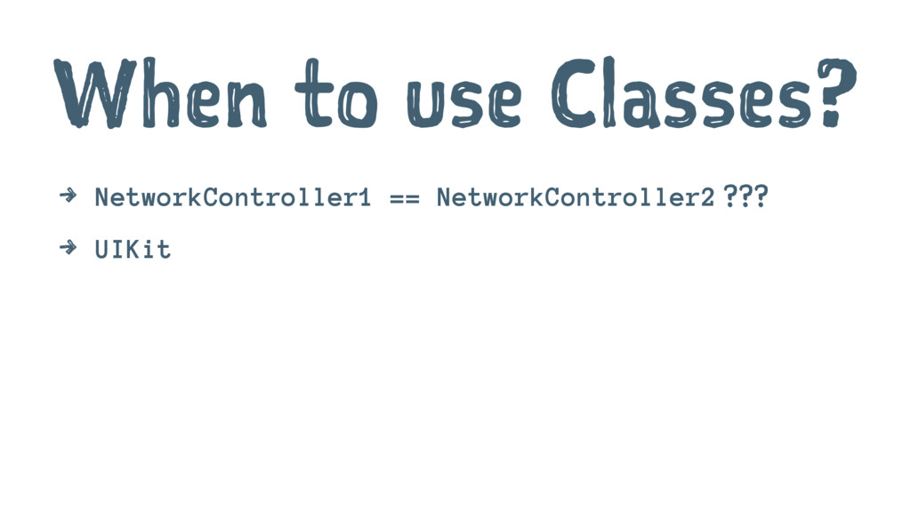 When to use Classes? 4 NetworkController1 == Ne...