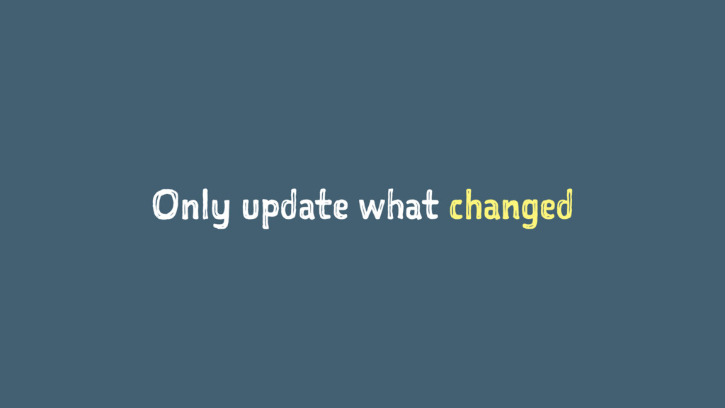 Only update what changed