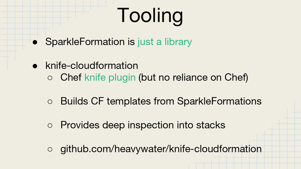 Tooling ● SparkleFormation is just a library ● ...