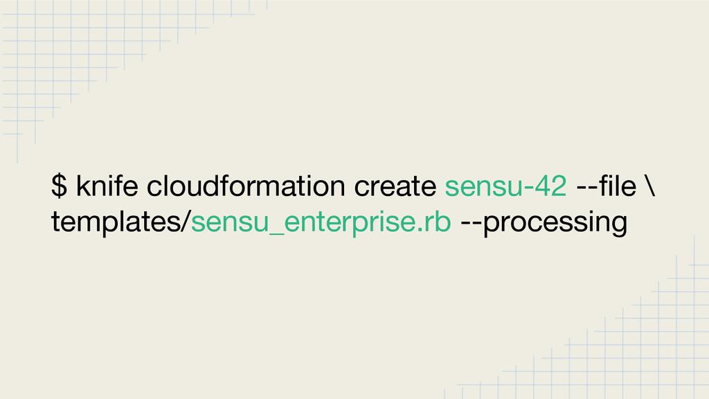$ knife cloudformation create sensu-42 --file \...