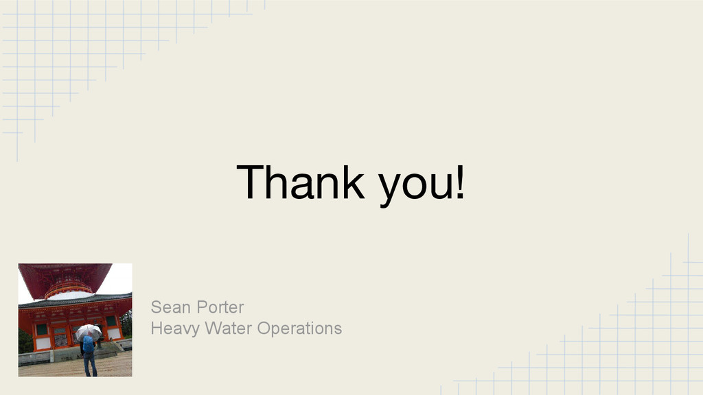Sean Porter Heavy Water Operations Thank you!