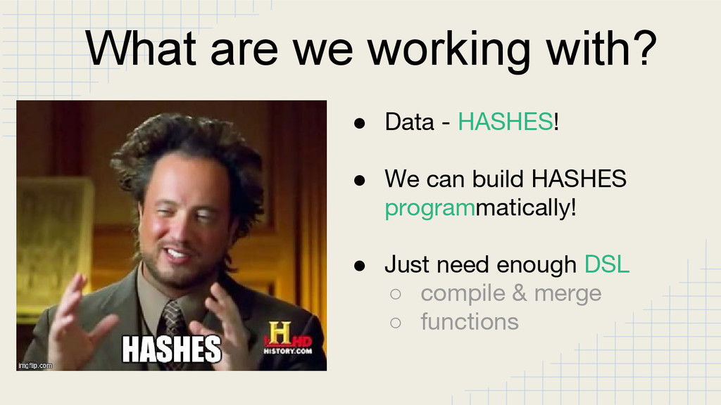What are we working with? ● Data - HASHES! ● We...