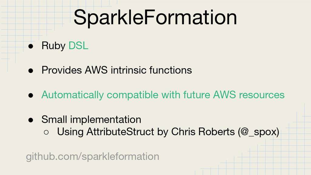 SparkleFormation ● Ruby DSL ● Provides AWS intr...