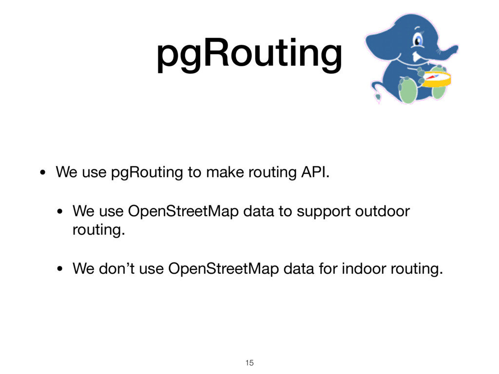 pgRouting • We use pgRouting to make routing AP...
