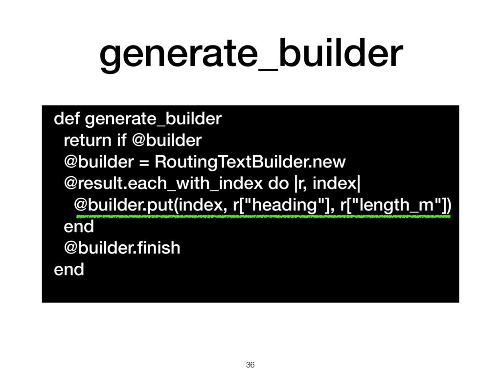 generate_builder 36 def generate_builder return...
