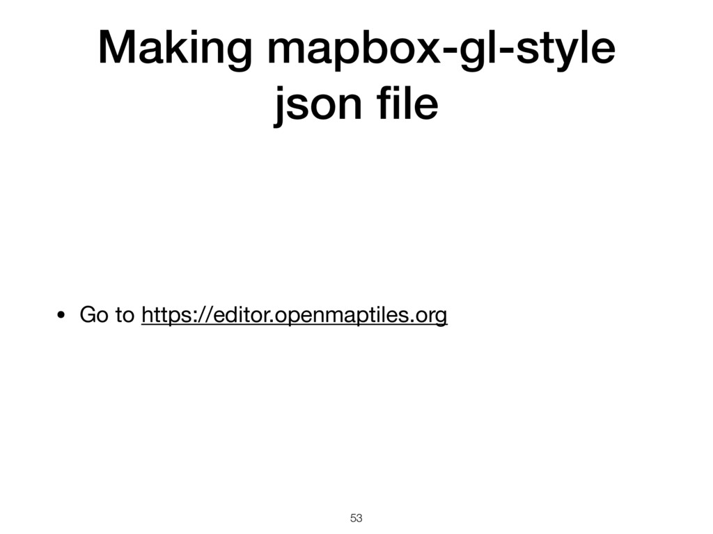 Making mapbox-gl-style json file • Go to https:/...