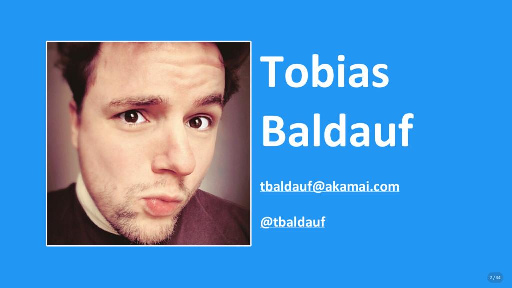 Tobias Baldauf tbaldauf@akamai.com @tbaldauf 2 ...